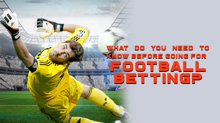 What Do You Need To Know Before Going For Football Betting?